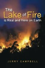 The Lake of Fire is Real and Here on Earth, Campbell, Jerry 9781512717754 New,,