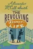 The Revolving Door of Life: A 44 Scotland Street Novel, Alexander McCall Smith,