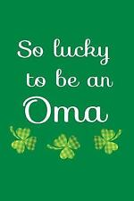 So Lucky to Be an Oma : St Patricks Day Books for Preschool, 6 X 9, 108 Lined...