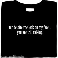 Funny T- Shirt Yet Despite The Look On My Face...You Are Still Talking Rude Tee