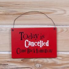 Hanging Wall Plaque Today is cancelled Wooden Fun humourous gift Bright Side New
