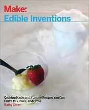 Edible Inventions : Cooking Hacks and Yummy Recipes You Can Build, Mix, Bake,...