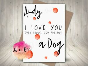 Personalised Funny Valentines Card: I Love You Even Though You Are Not A Dog
