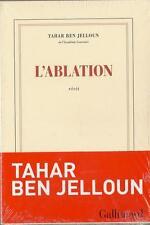 LITTERATURE / TAHAR BEN JELLOUN : L'ABLATION - ROMAN - GALLIMARD - NEUF - 30 %