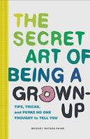The Secret Art of Being a Grown-Up: Tips, Tricks, and Perks No One Thought to...