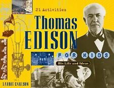 Thomas Edison for Kids: His Life and Ideas, 21 Activities For Kids series