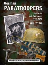GERMAN PARATROOPERS UNIFORMS AND EQUIPMENT 1936-1945 VOLUME 2: HELMETS, EQUIPMEN