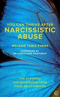 You Can Thrive After Narcissistic Abuse: The #1 System for Recovering from Toxic