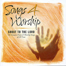 Songs 4 Worship: Shout To The Lord: The Greatest Praise & Worship Songs of All