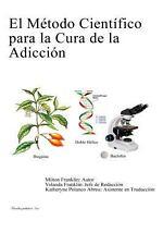 El Metodo Cientifico para la Cura de la Adiccion by Milton Franklin Sr....