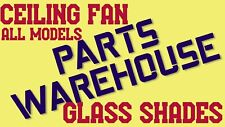 CEILING FAN REPLACEMENT PARTS ----> Glass Shades <-- All Fan Models/All Finishes
