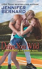 Drive You Wild: A Love Between the Bases Novel by Jennifer Bernard