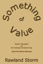 Something of Value : Poetic Thoughts of an Average Christian Guy (and Five...
