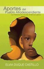 Aportes Del Pueblo Afrodescendiente : La Historia Oculta de América Latina by...