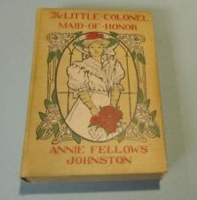 The Little Colonel Maid of Honor Annie Fellows Johnston 1906 1st Impression