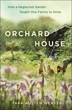 Orchard House: How a Neglected Garden Taught One Family to Grow by Weaver, Tara