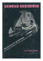 George Gershwin, his journey to greatness - Hardcover By Ewen, David - GOOD