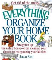 Everything Organize Your Home Book : Straighten up the Entire House, from Cleani