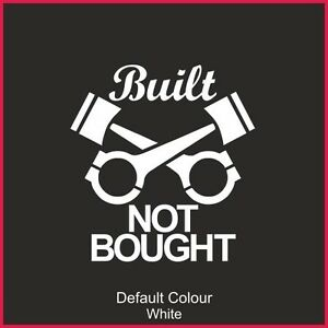 Built Not Bought Decal, Vinyl, Sticker, Graphics,Car, Racing, Funny, N2148