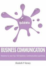 Quick Win Business Communication : Answers to Your Top 100 Business...