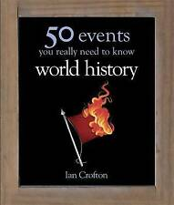 World History 50 Events You Really Need to Know by Ian Crofton (Hardback, 2011)