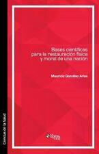 Bases Cientificas para la Restauracion Fisica y Moral de una Nacion by...
