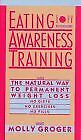 Eating Awareness Training: The Natural Way to Permanent Weight Loss by Molly Gro