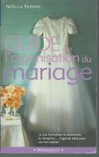 Guide de l'organisation du mariage.Noëlla TERRAIL.Marabout Z015