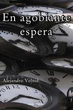 En Agobiante Espera by Alejandro Volnie (2014, Paperback)