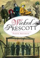 Wicked Prescott [Wicked] [AZ] [The History Press]