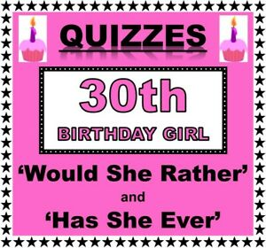 30th Birthday Girl Party Games/Quizzes  'WOULD SHE RATHER' and 'HAS SHE EVER'