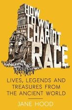How to Win a Roman Chariot Race: Lives, Legends and Treasures from the Ancient W