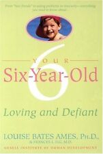 Your Six-Year-Old: Loving and Defiant by Louise Bates Ames, Frances L. Ilg