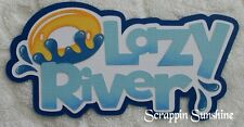 LAZY RIVER Die Cut Title - Water Park - Scrapbook Page Paper Piece - SSFFDeb