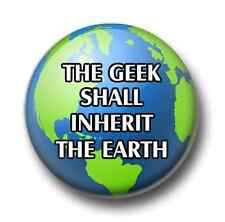 The Geek Shall Inherit The Earth 1 Inch / 25mm Pin Button Badge Geeks Nerds Cute