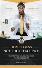 Home Loans Not Rocket Science: Your First Time Home Buyers Guide: For Texas Resi