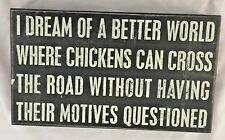 """Wood 7X12"""" Humor Sign: I Dream of a Better World Where Chickens Can Cross Road.."""