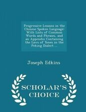 Progressive Lessons in the Chinese Spoken Language: With Lists of 9781295958337