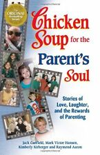 Chicken Soup for the Parents Soul: 101 Stories of Loving, Learning and Parentin