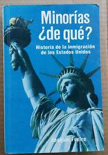 Minorias De que ? Historia de la inmigracion de los Estados Unidos 1988 J Freire