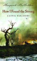How I Found the Strong A Civil War Story by Margaret McMullan Paperback New