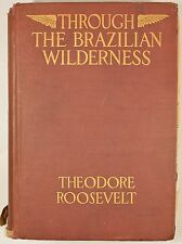 Through the Brazilian Wilderness 1914 1st Edition,1st Print by Roosevelt, FINE!