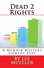 Dead 2 Rights : A Murder Mystery Comedy by Lee Mueller (2013, Paperback)
