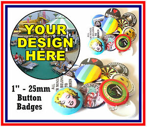 6 x CUSTOM 25mm + 4 FREE - BUTTON PIN BADGES PERSONALISED WITH YOU OWN DESIGN