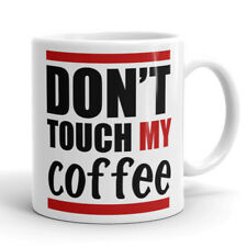 Funny Mug Don't Touch My Coffee Cool Cup for Mom Dad Coffee Lovers Addicts Gifts