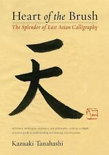 Heart of the Brush : The Splendor of East Asian Calligraphy by Kazuaki...