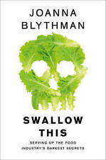 Swallow This: Serving Up the Food Industry's Darkest Secrets by Joanna Blythman