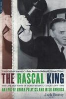 The Rascal King: The Life And Times Of James Michael Curley [1874-1958]