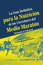 La Guia Definitiva para la Nutricion de Los Corredores Del Medio Maraton :...
