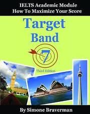 Target Band 7 Ielts Academic Module - How Maximize Your Score by Braverman Simon